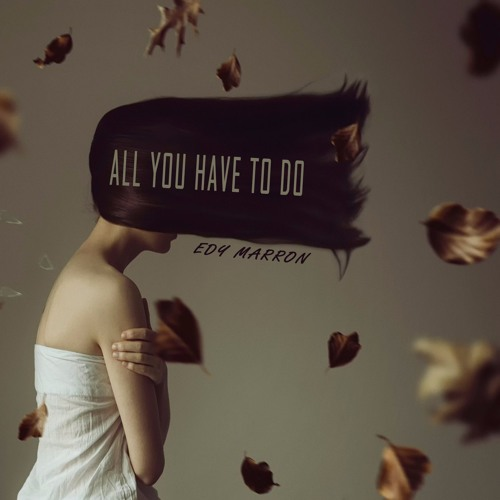 Edy Marron – All You Have To Do