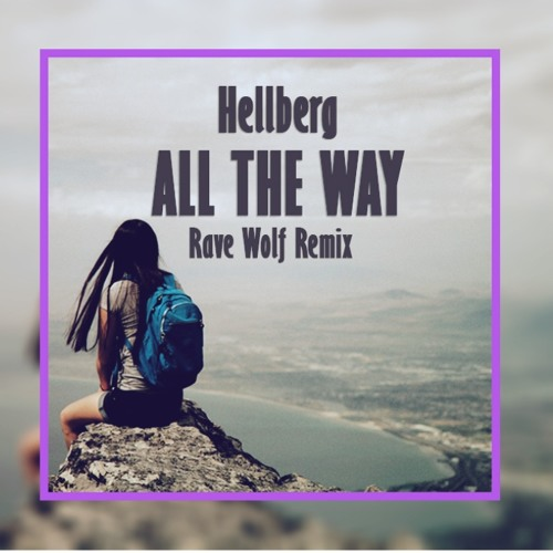 Hellberg – All the way (Rave Wolf Remix)