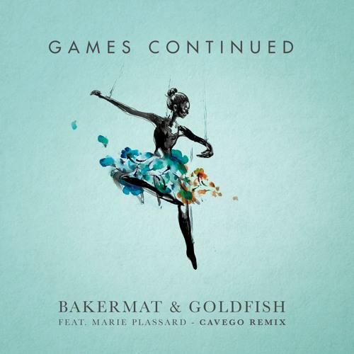 Bakermat & Goldfish Feat. Marie Plassard – Games Continued (Cavego Remix)